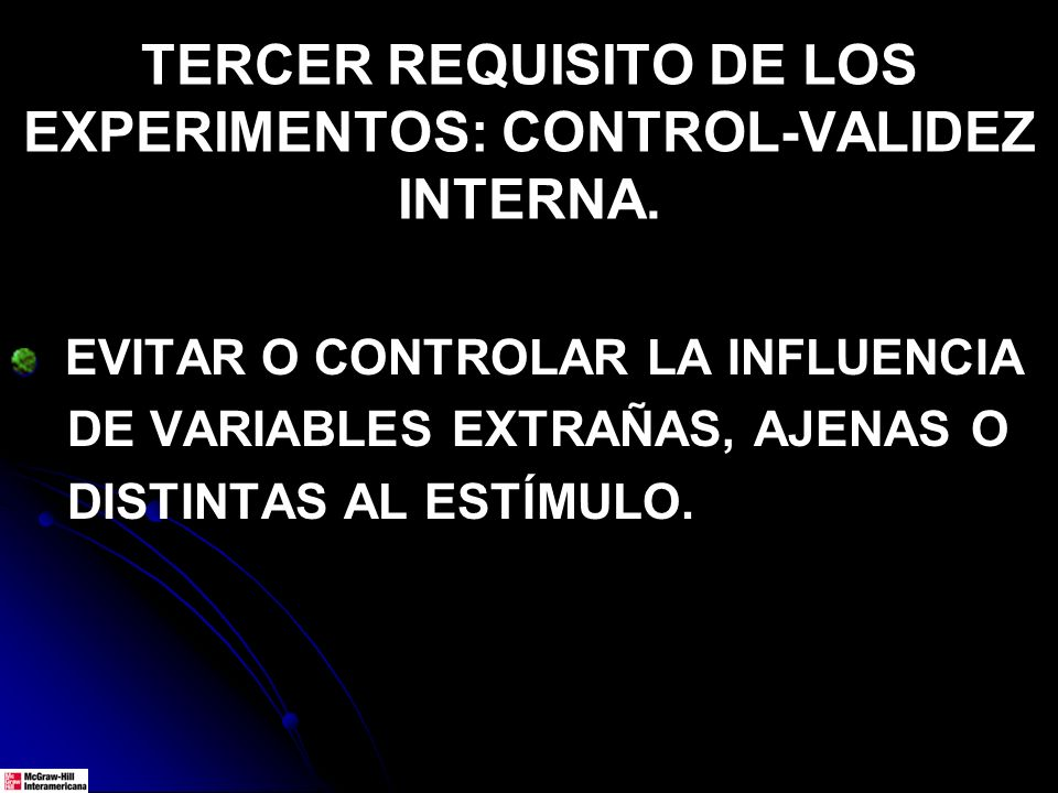 TERCER REQUISITO DE LOS EXPERIMENTOS: CONTROL-VALIDEZ INTERNA.
