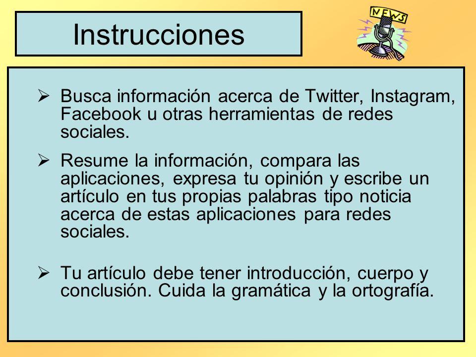 Instrucciones Busca información acerca de Twitter, Instagram, Facebook u otras herramientas de redes sociales.