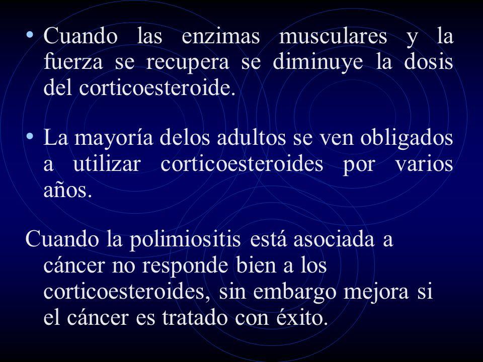 Cuando las enzimas musculares y la fuerza se recupera se diminuye la dosis del corticoesteroide.
