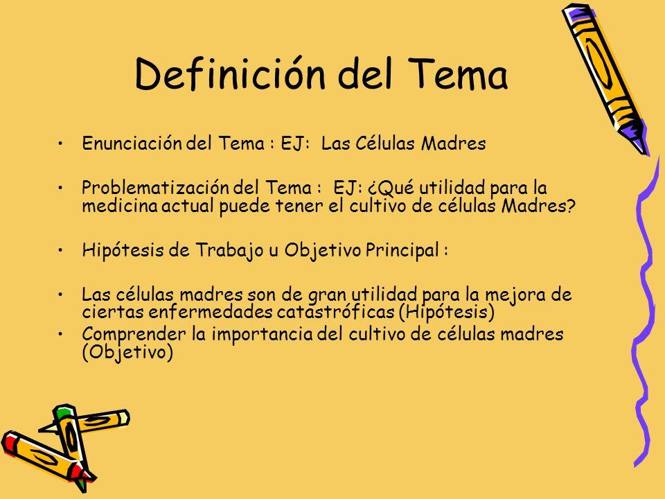 Definición del Tema Enunciación del Tema : EJ: Las Células Madres
