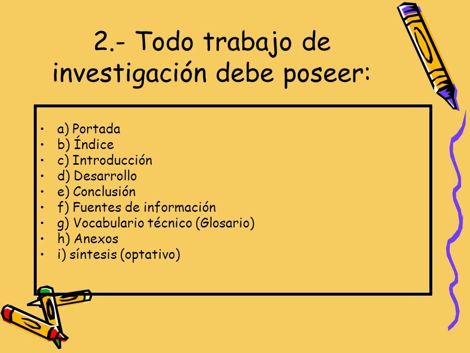2.- Todo trabajo de investigación debe poseer: