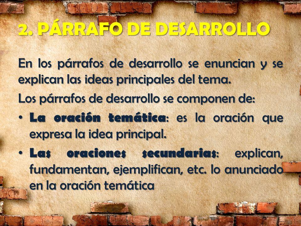 2. PÁRRAFO DE DESARROLLO En los párrafos de desarrollo se enuncian y se explican las ideas principales del tema.