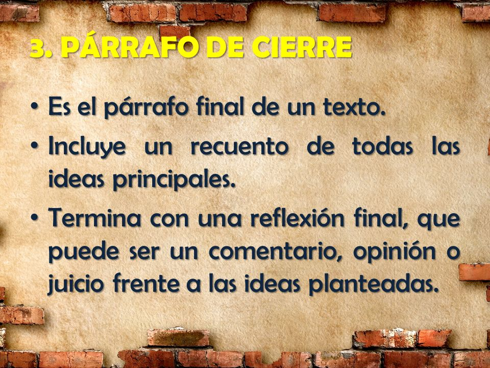 3. PÁRRAFO DE CIERRE Es el párrafo final de un texto.