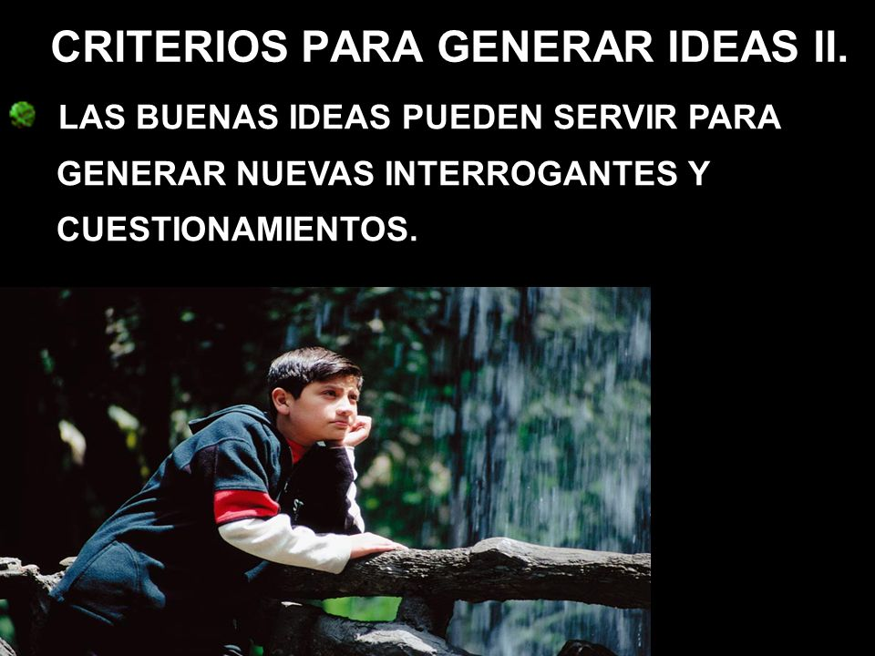 CRITERIOS PARA GENERAR IDEAS II.