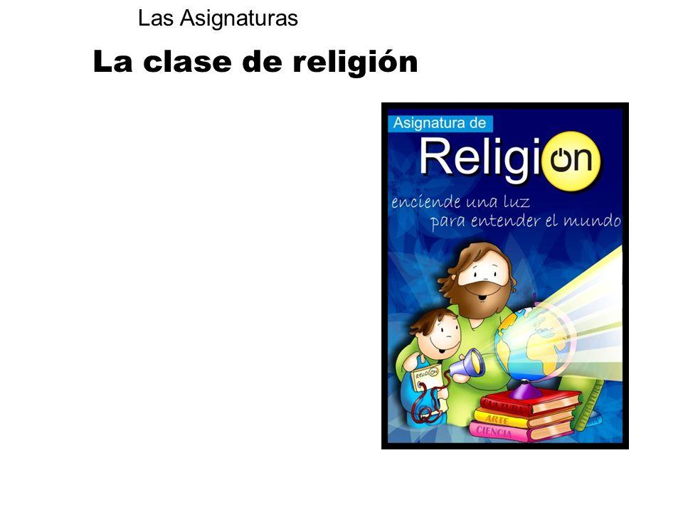 Las Asignaturas La clase de religión