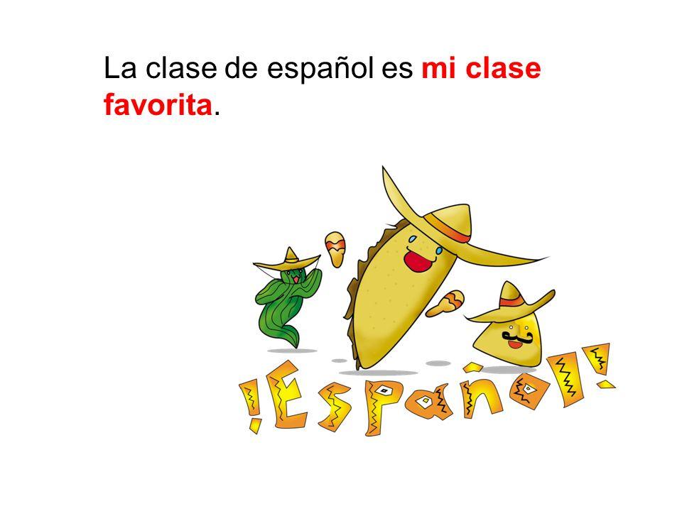 La clase de español es mi clase favorita.