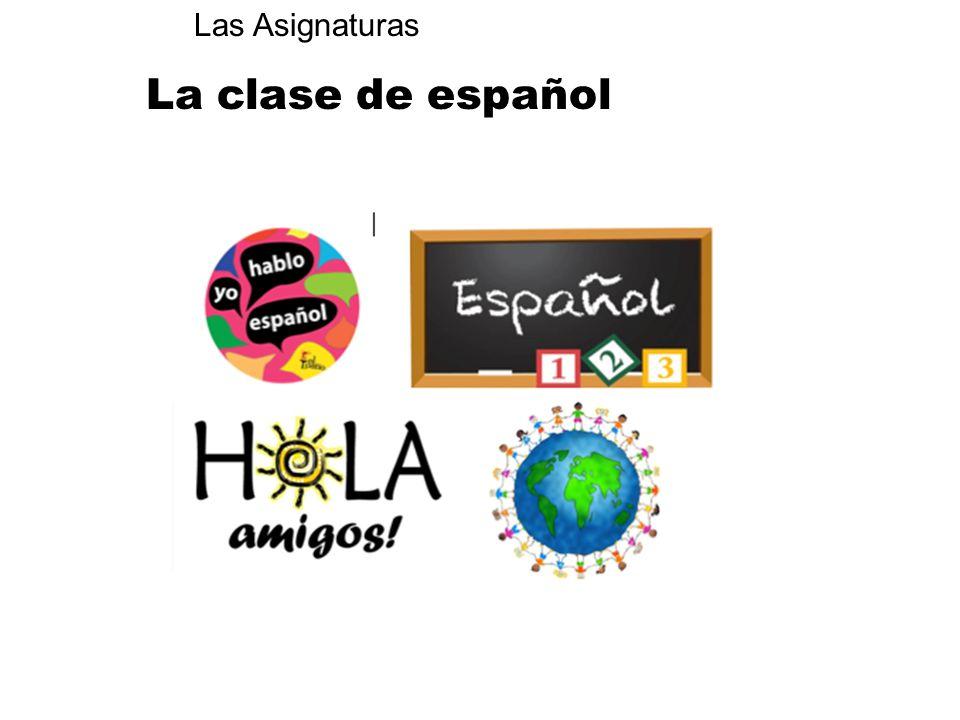Las Asignaturas La clase de español