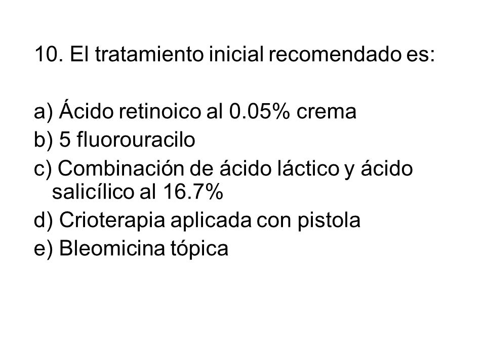 10. El tratamiento inicial recomendado es: