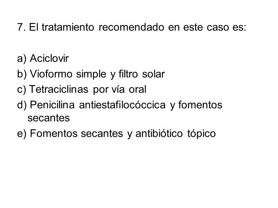 7. El tratamiento recomendado en este caso es: