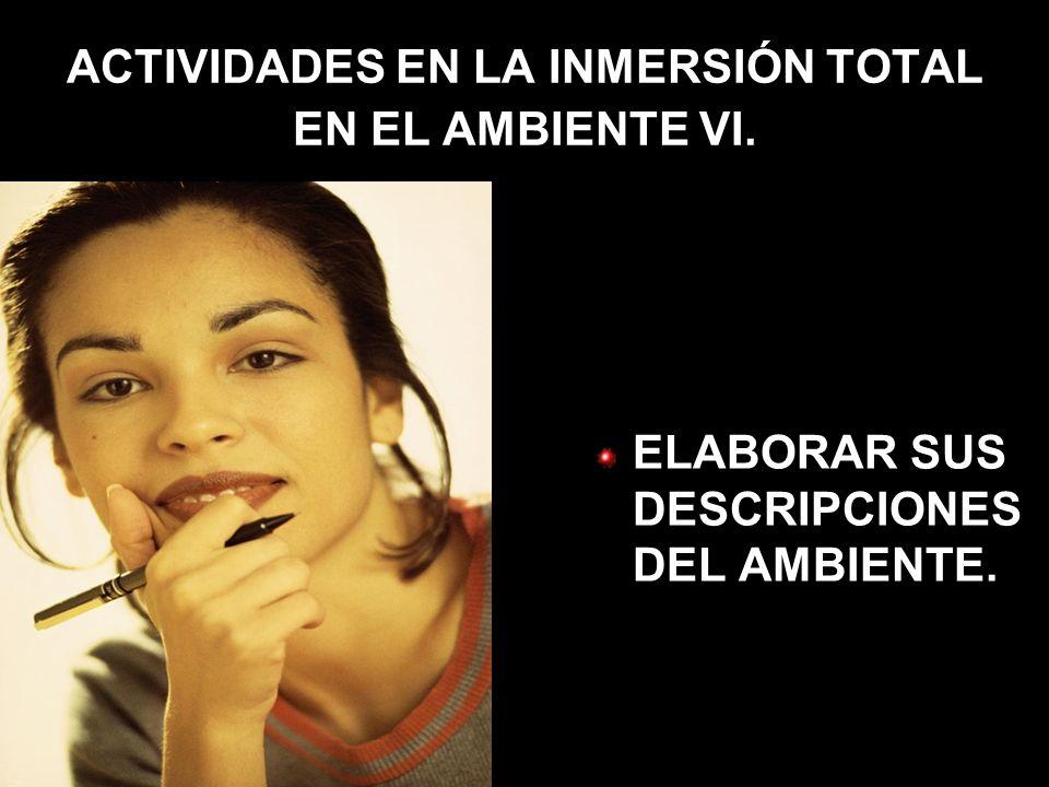ACTIVIDADES EN LA INMERSIÓN TOTAL EN EL AMBIENTE VI.