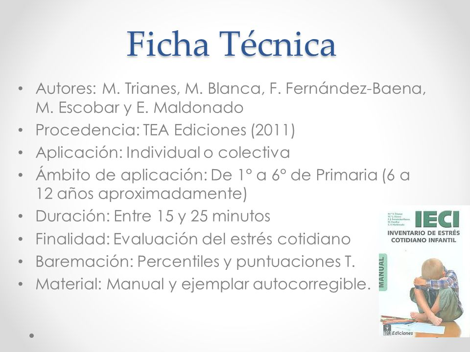 Ficha Técnica Autores: M. Trianes, M. Blanca, F. Fernández-Baena, M. Escobar y E. Maldonado. Procedencia: TEA Ediciones (2011)