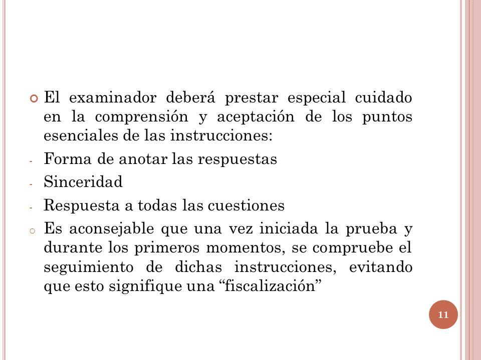 El examinador deberá prestar especial cuidado en la comprensión y aceptación de los puntos esenciales de las instrucciones: