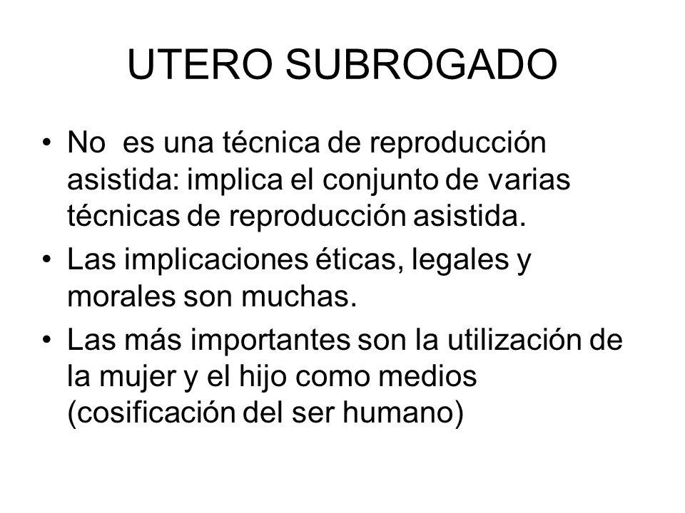 UTERO SUBROGADO No es una técnica de reproducción asistida: implica el conjunto de varias técnicas de reproducción asistida.