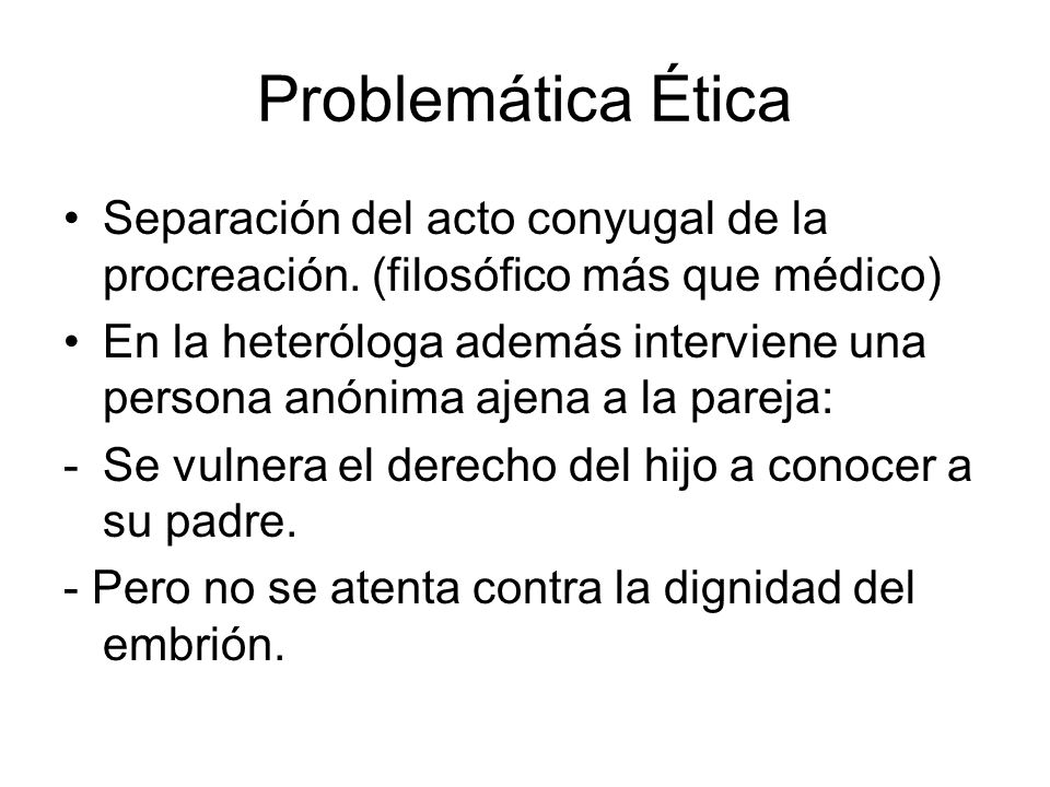 Problemática ÉticaSeparación del acto conyugal de la procreación. (filosófico más que médico)
