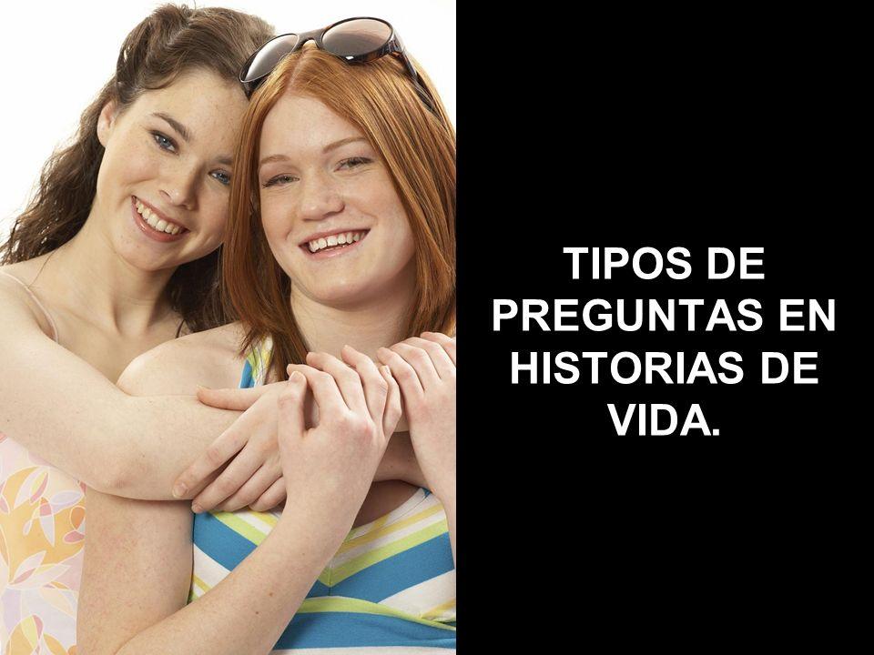 TIPOS DE PREGUNTAS EN HISTORIAS DE VIDA.