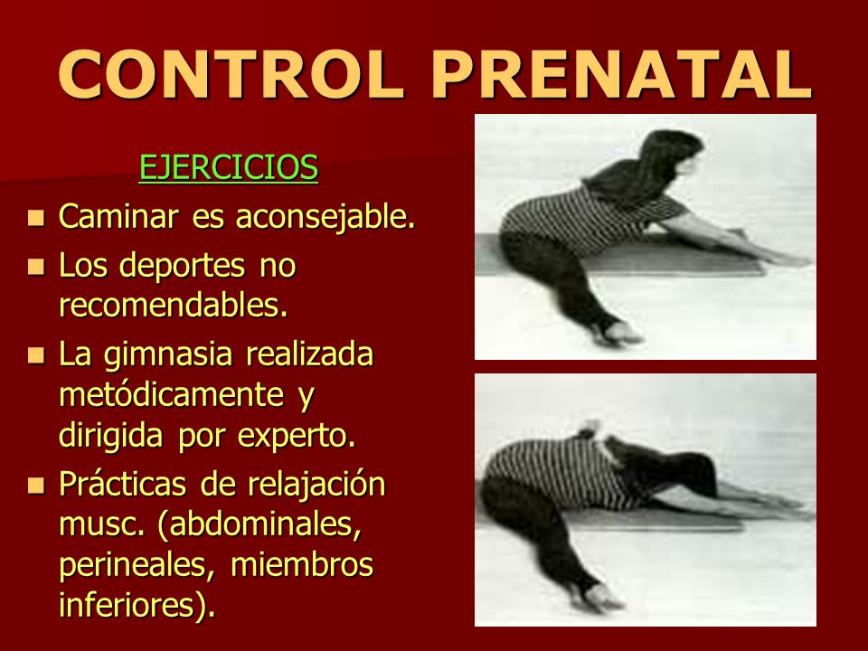 CONTROL PRENATAL EJERCICIOS Caminar es aconsejable.