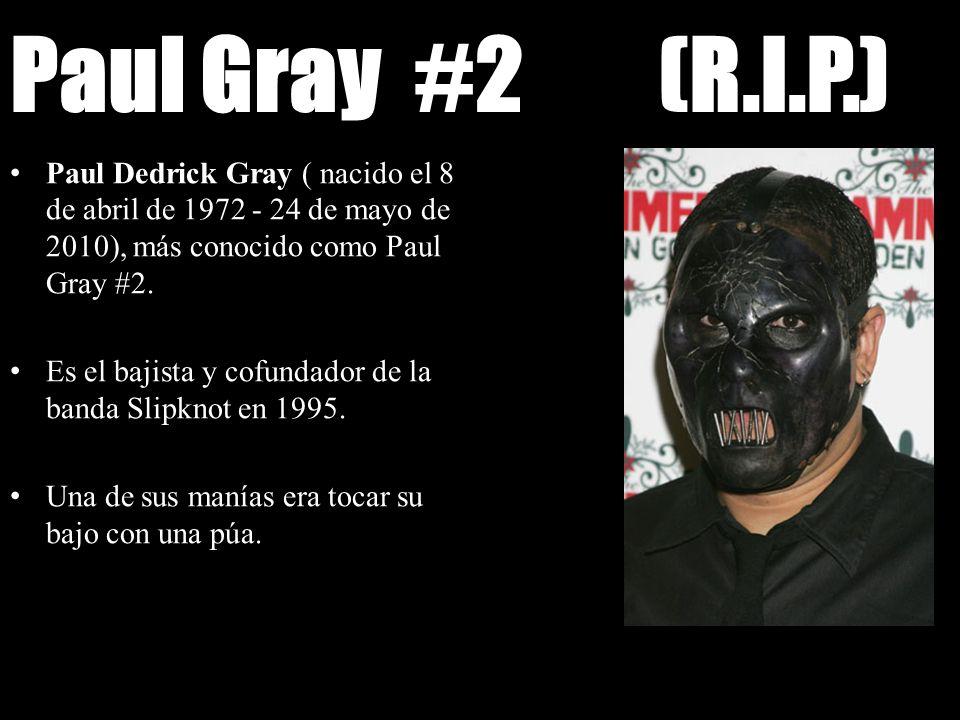 Paul Gray #2 (R.I.P.)Paul Dedrick Gray ( nacido el 8 de abril de 1972 - 24 de mayo de 2010), más conocido como Paul Gray #2.