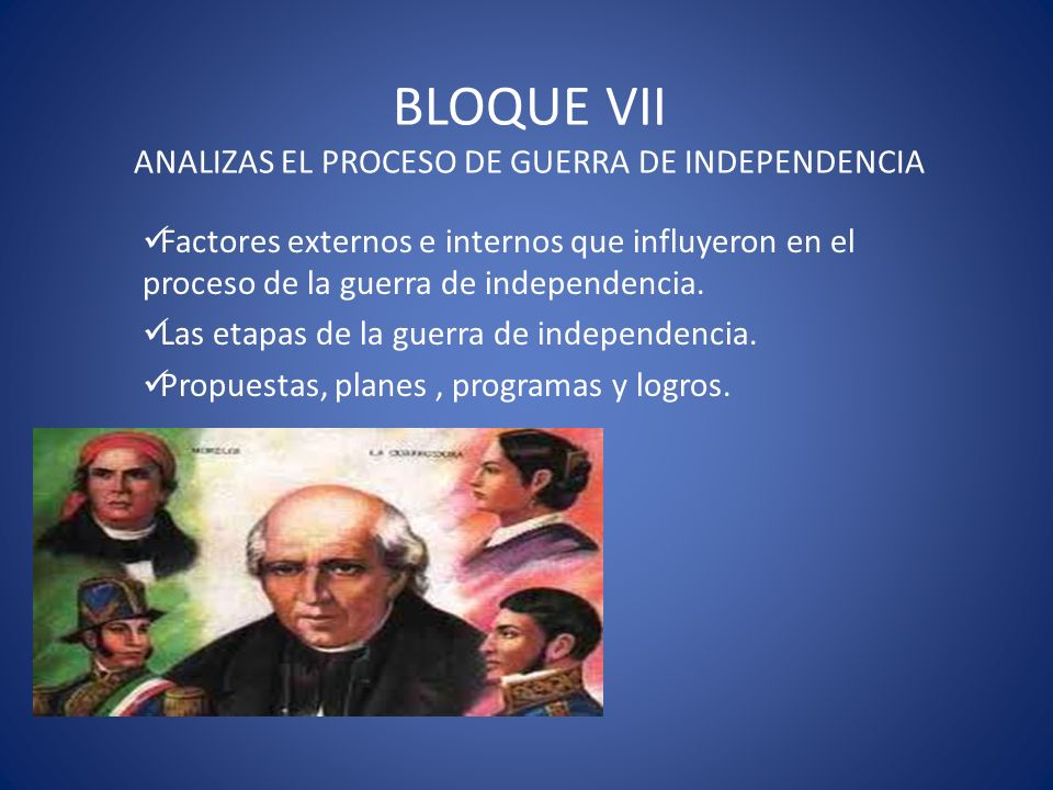 BLOQUE VII ANALIZAS EL PROCESO DE GUERRA DE INDEPENDENCIA