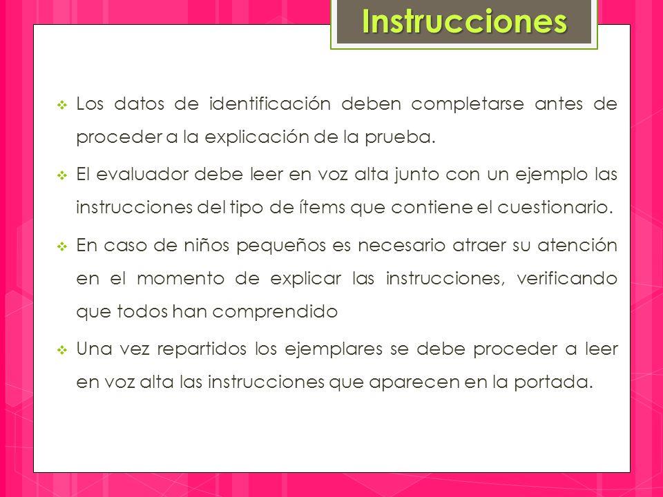 Instrucciones Los datos de identificación deben completarse antes de proceder a la explicación de la prueba.