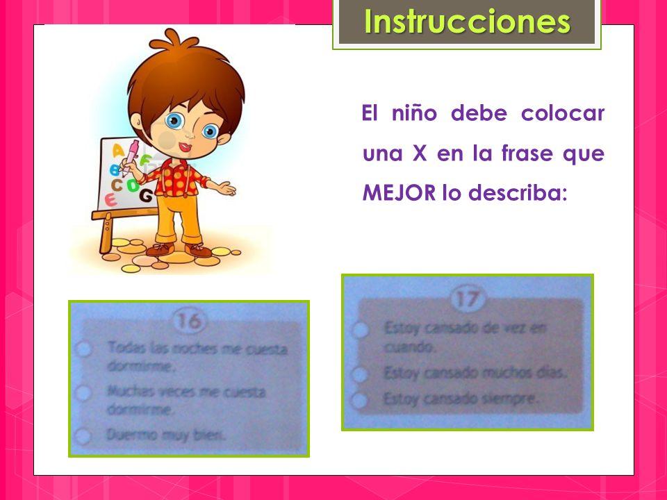 Instrucciones El niño debe colocar una X en la frase que MEJOR lo describa: