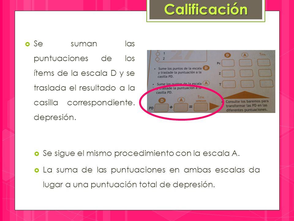 Calificación Se suman las puntuaciones de los ítems de la escala D y se traslada el resultado a la casilla correspondiente. depresión.