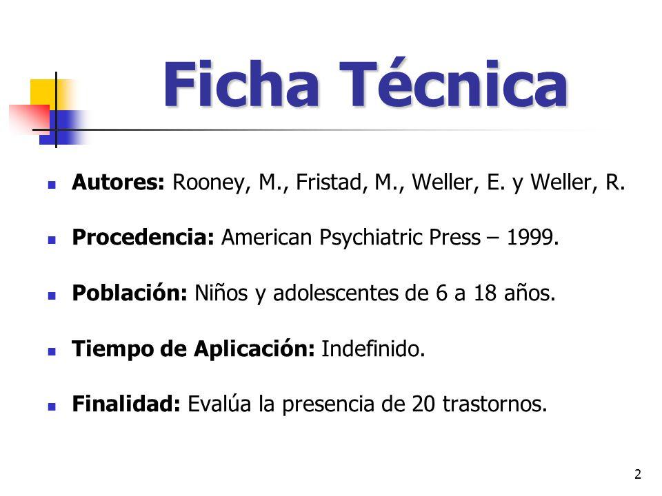 Ficha Técnica Autores: Rooney, M., Fristad, M., Weller, E. y Weller, R. Procedencia: American Psychiatric Press – 1999.