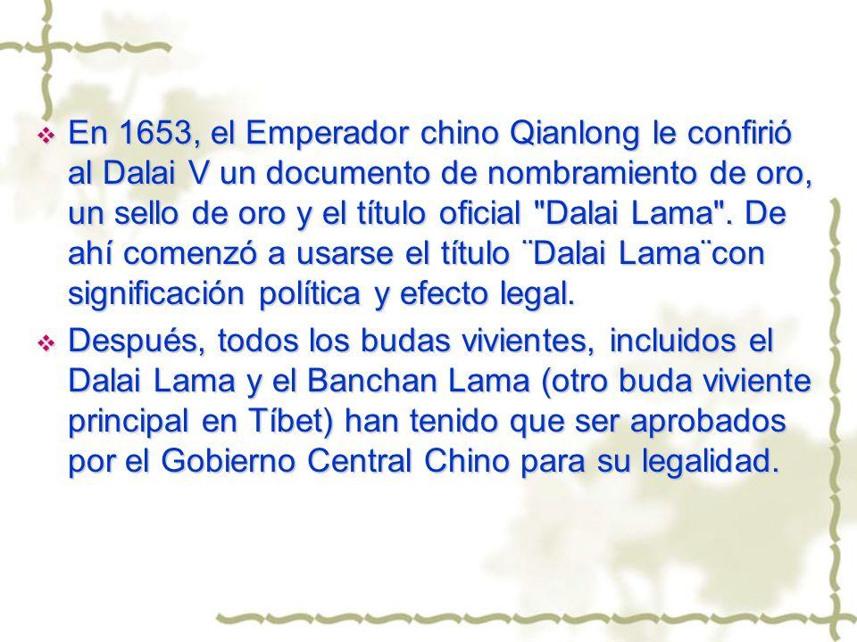 En 1653, el Emperador chino Qianlong le confirió al Dalai V un documento de nombramiento de oro, un sello de oro y el título oficial Dalai Lama . De ahí comenzó a usarse el título ¨Dalai Lama¨con significación política y efecto legal.