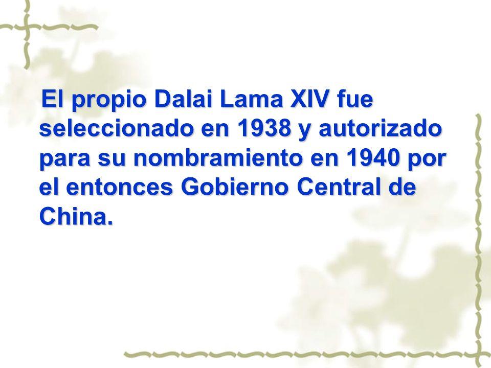El propio Dalai Lama XIV fue seleccionado en 1938 y autorizado para su nombramiento en 1940 por el entonces Gobierno Central de China.