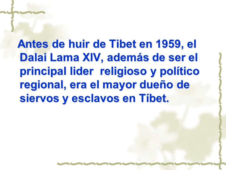 Antes de huir de Tibet en 1959, el Dalai Lama XIV, además de ser el principal lider religioso y político regional, era el mayor dueño de siervos y esclavos en Tíbet.