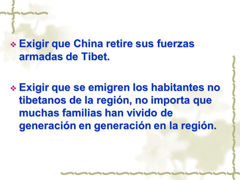 Exigir que China retire sus fuerzas armadas de Tibet.