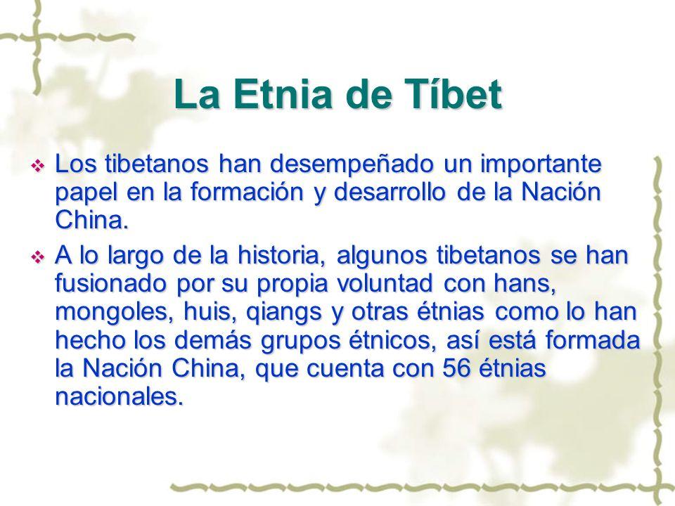 La Etnia de Tíbet Los tibetanos han desempeñado un importante papel en la formación y desarrollo de la Nación China.