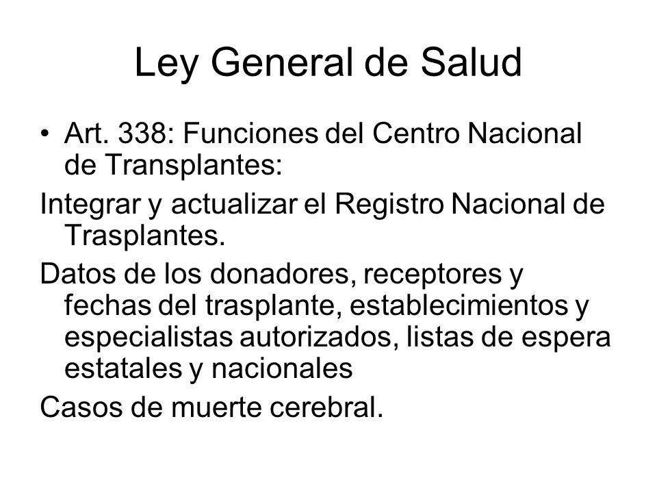Ley General de Salud Art. 338: Funciones del Centro Nacional de Transplantes: Integrar y actualizar el Registro Nacional de Trasplantes.