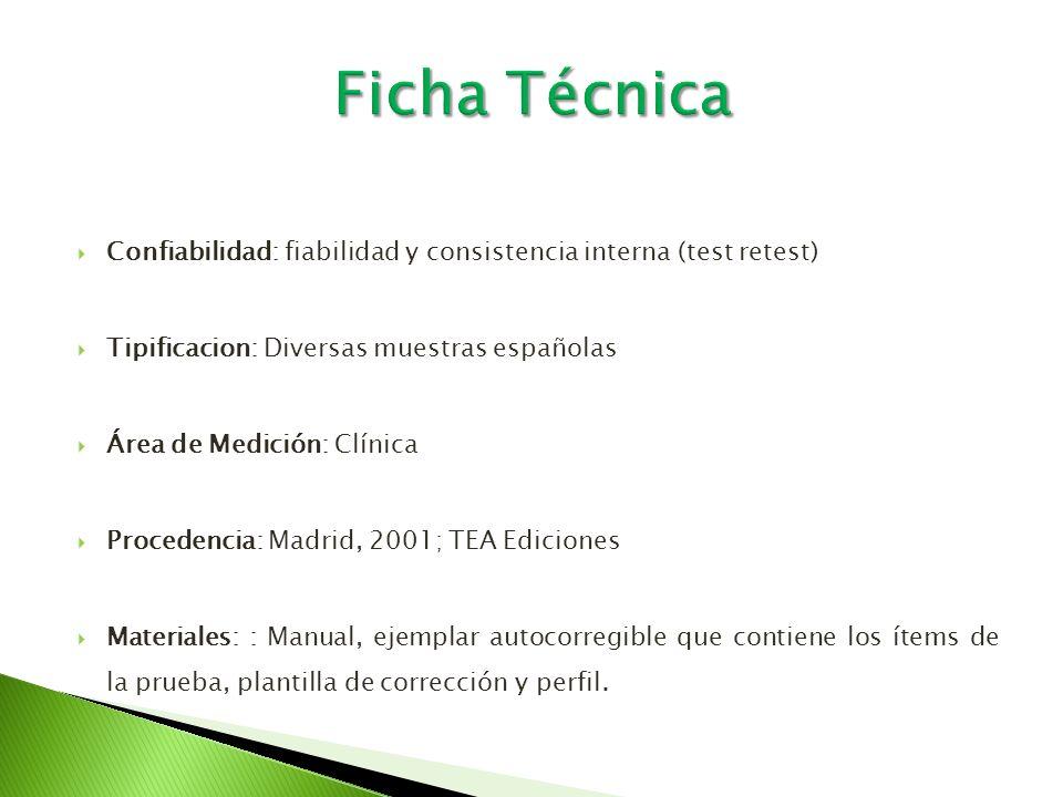 Ficha Técnica Confiabilidad: fiabilidad y consistencia interna (test retest) Tipificacion: Diversas muestras españolas.