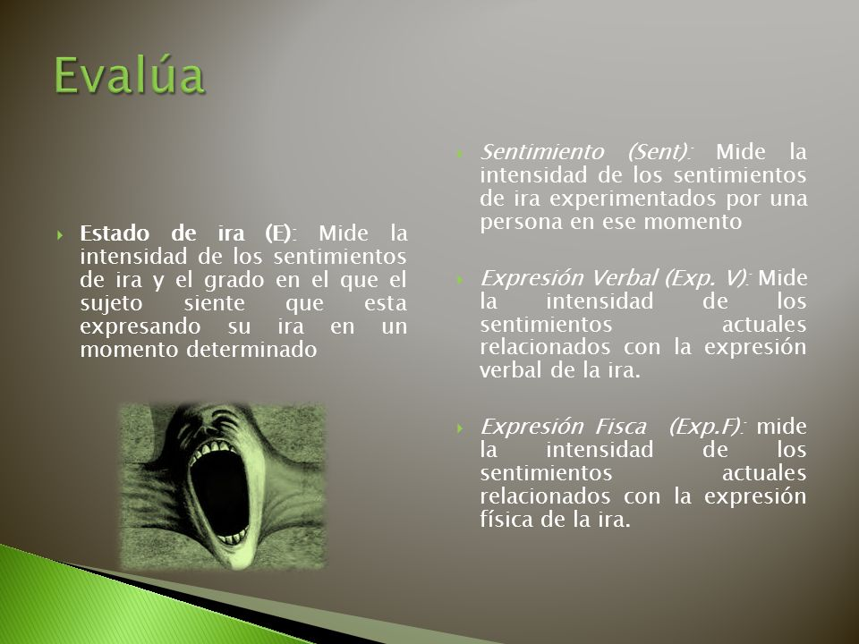 Evalúa Sentimiento (Sent): Mide la intensidad de los sentimientos de ira experimentados por una persona en ese momento.