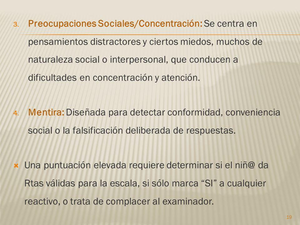 Preocupaciones Sociales/Concentración: Se centra en pensamientos distractores y ciertos miedos, muchos de naturaleza social o interpersonal, que conducen a dificultades en concentración y atención.