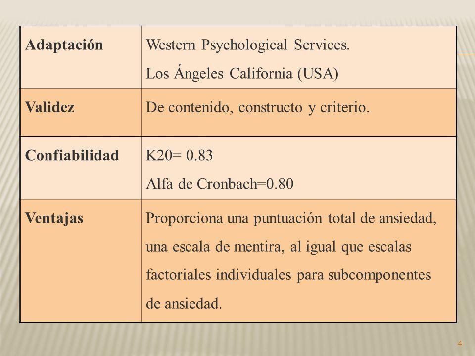 Adaptación Western Psychological Services. Los Ángeles California (USA) Validez. De contenido, constructo y criterio.