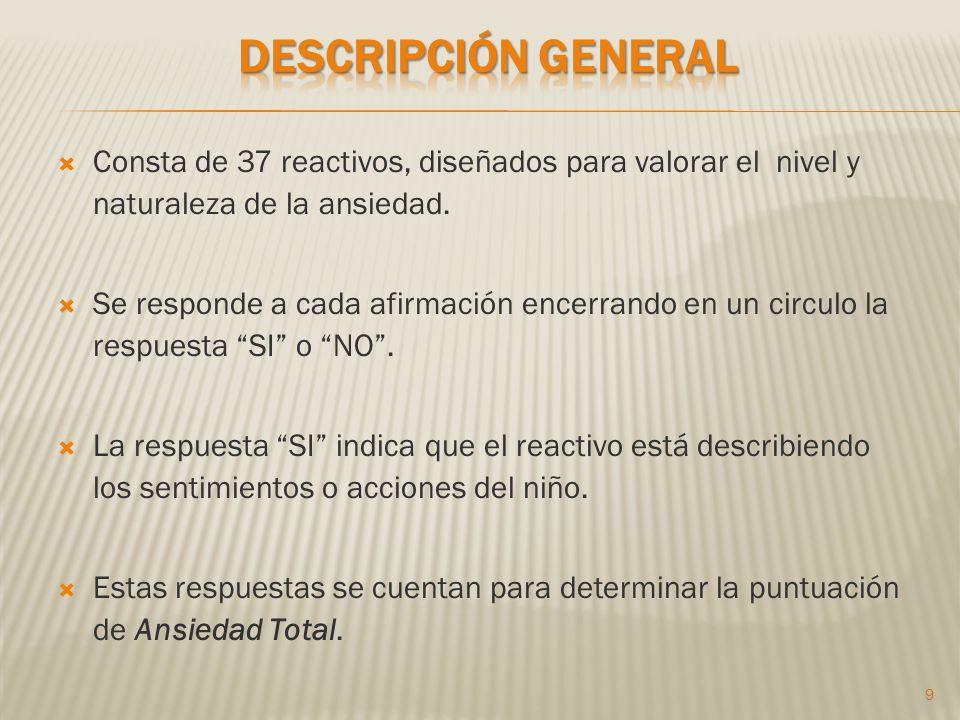 Descripción general Consta de 37 reactivos, diseñados para valorar el nivel y naturaleza de la ansiedad.