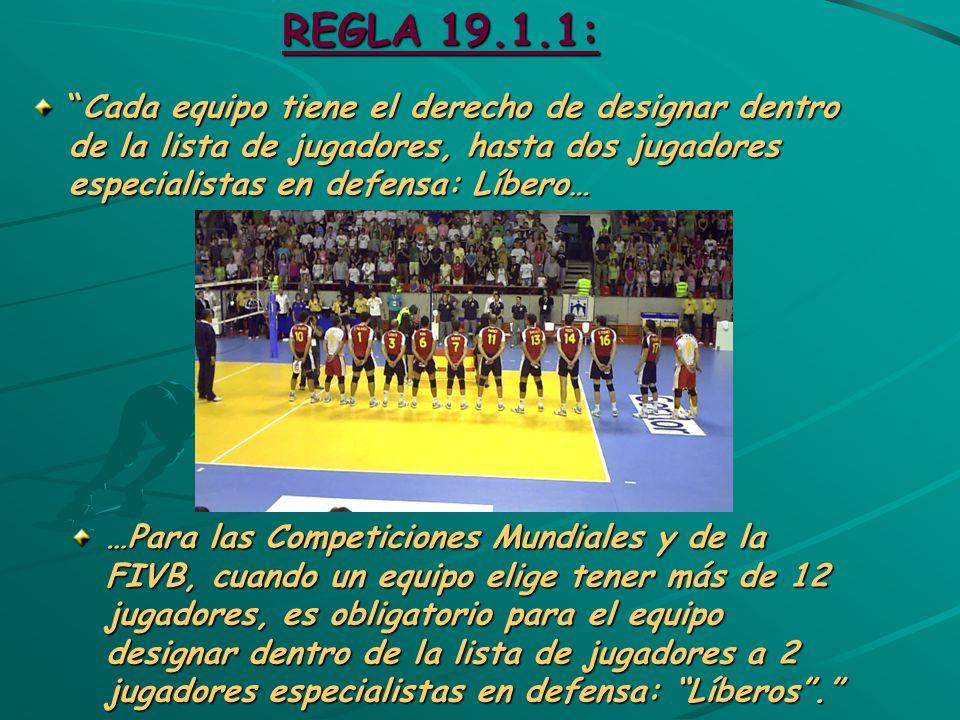 REGLA 19.1.1: Cada equipo tiene el derecho de designar dentro de la lista de jugadores, hasta dos jugadores especialistas en defensa: Líbero…