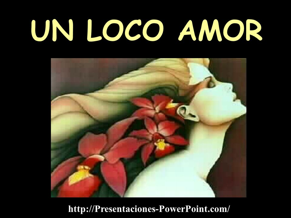 UN LOCO AMOR http://Presentaciones-PowerPoint.com/