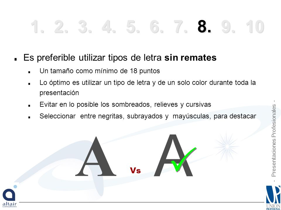 1. 2. 3. 4. 5. 6. 7. 8. 9. 10 Es preferible utilizar tipos de letra sin remates. Un tamaño como mínimo de 18 puntos.