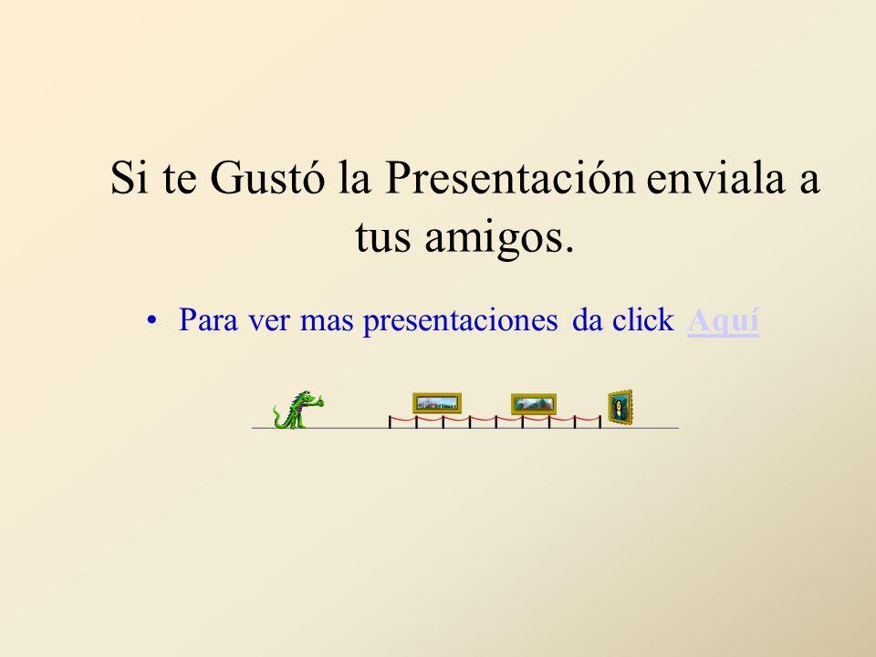 Si te Gustó la Presentación enviala a tus amigos.