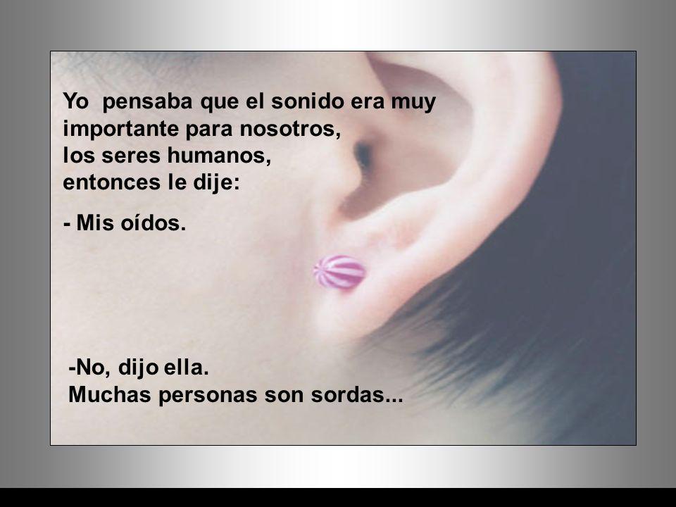 -No, dijo ella. Muchas personas son sordas...