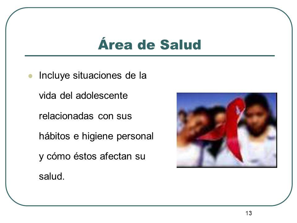 Área de Salud Incluye situaciones de la vida del adolescente relacionadas con sus hábitos e higiene personal y cómo éstos afectan su salud.