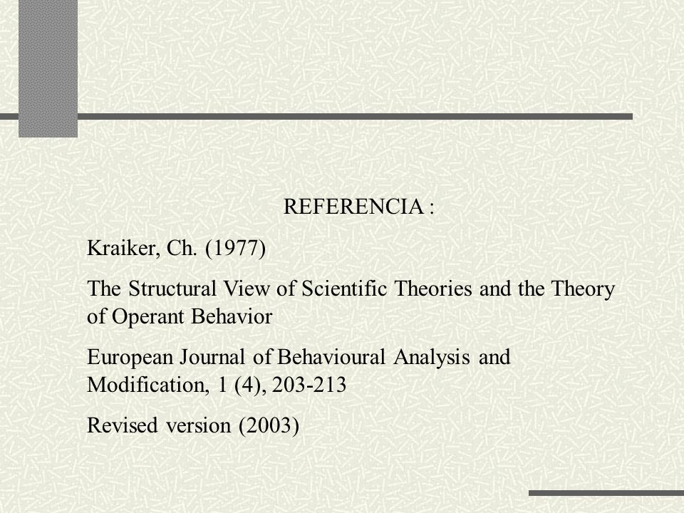 REFERENCIA : Kraiker, Ch. (1977) The Structural View of Scientific Theories and the Theory of Operant Behavior.