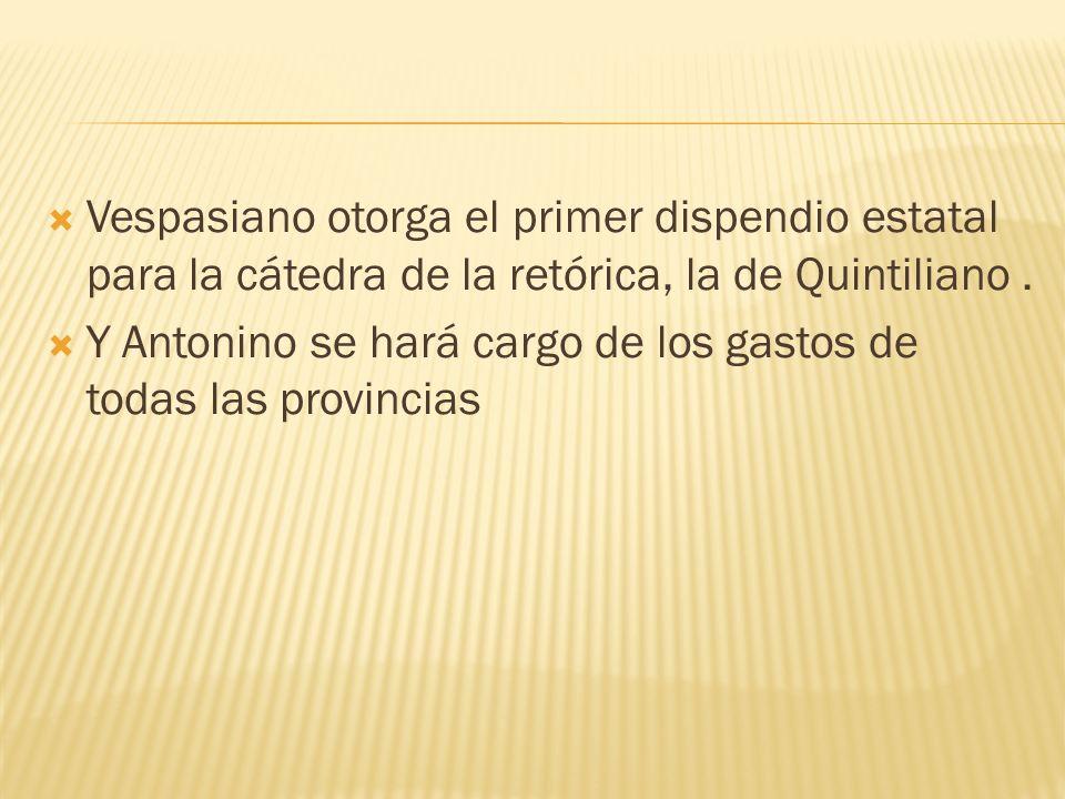 Vespasiano otorga el primer dispendio estatal para la cátedra de la retórica, la de Quintiliano .