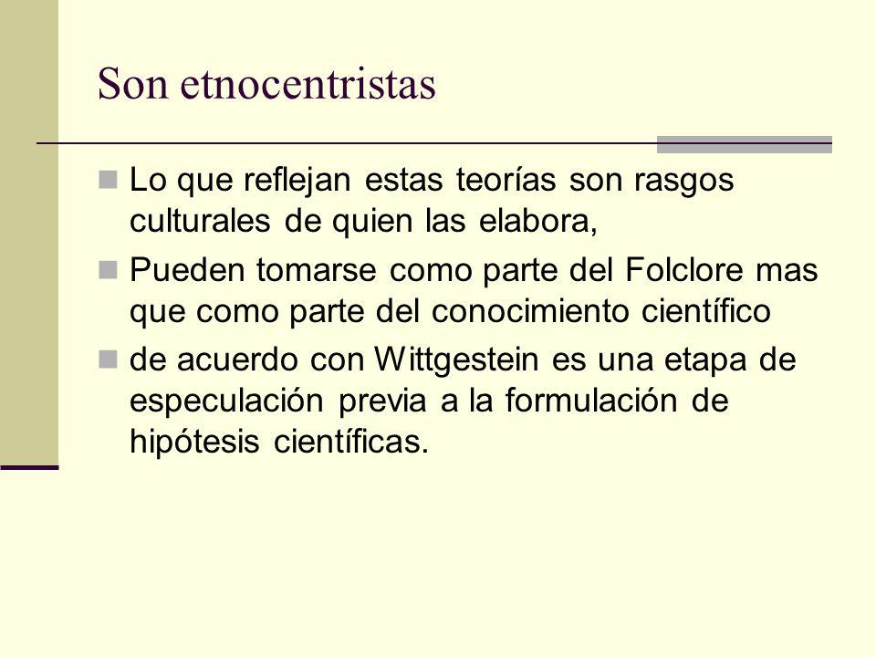 Son etnocentristas Lo que reflejan estas teorías son rasgos culturales de quien las elabora,