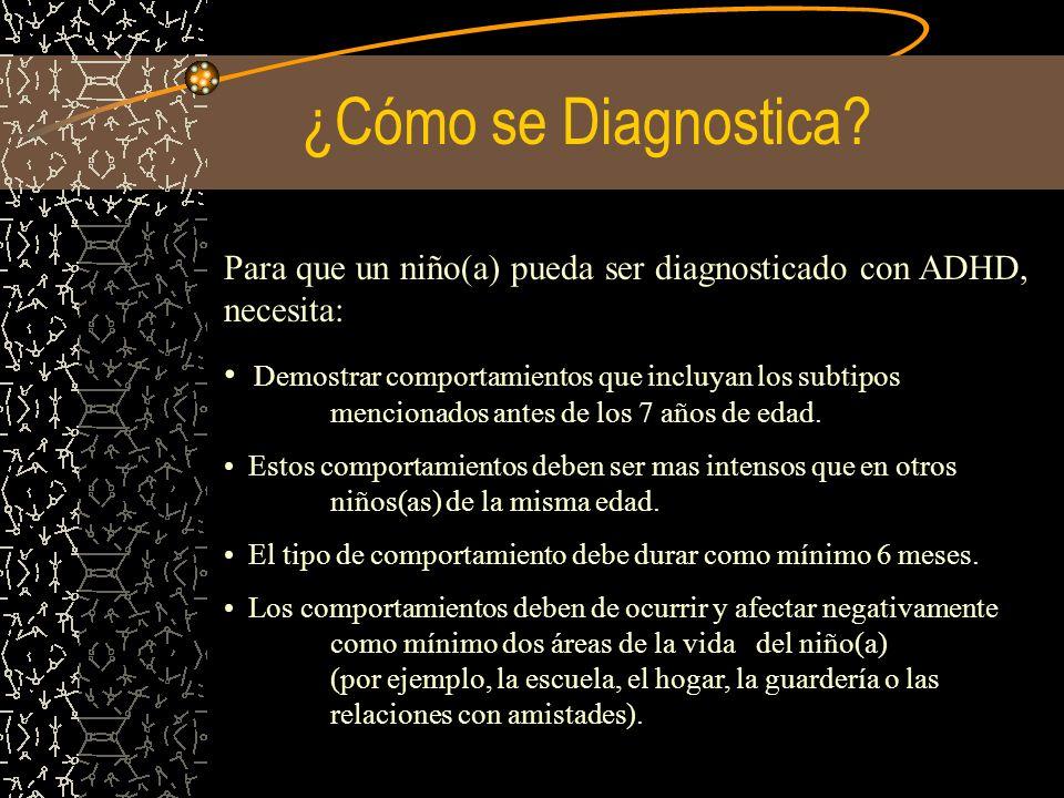 ¿Cómo se Diagnostica Para que un niño(a) pueda ser diagnosticado con ADHD, necesita: