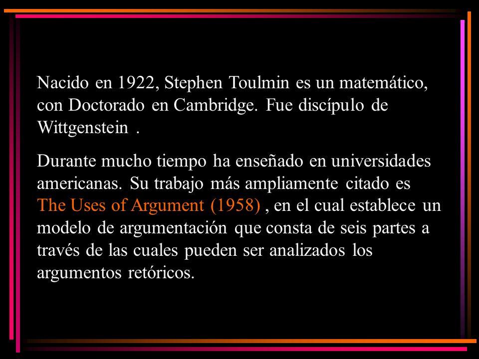 Nacido en 1922, Stephen Toulmin es un matemático, con Doctorado en Cambridge. Fue discípulo de Wittgenstein .