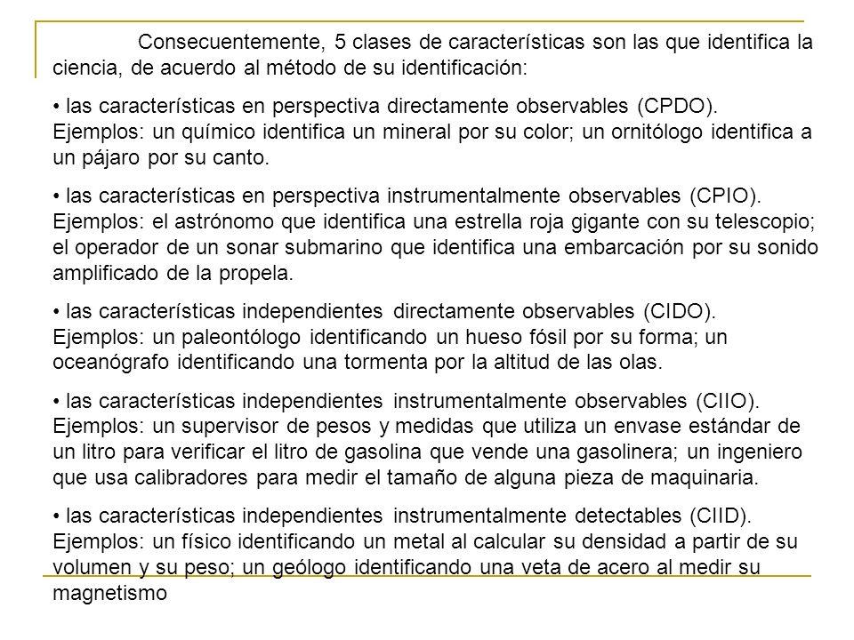 Consecuentemente, 5 clases de características son las que identifica la ciencia, de acuerdo al método de su identificación: