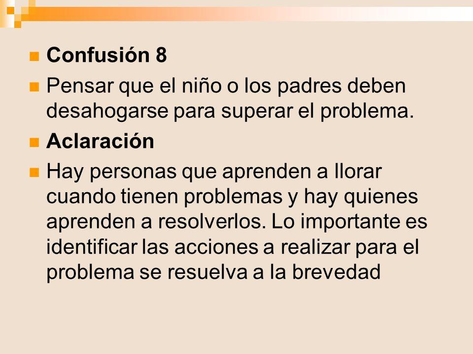 Confusión 8 Pensar que el niño o los padres deben desahogarse para superar el problema. Aclaración.